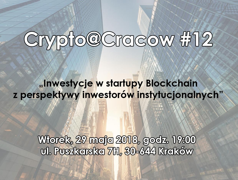 29.05.2018 – Crypto@Cracow #12 – Inwestycje w startupy Blockchain z perspektywy inwestorów instytucjonalnych