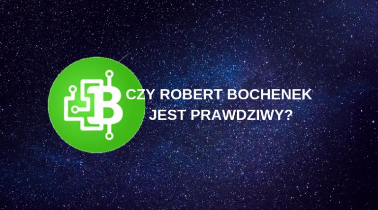 CZY ROBERT BOCHENEK JEST PRAWDZIWY_